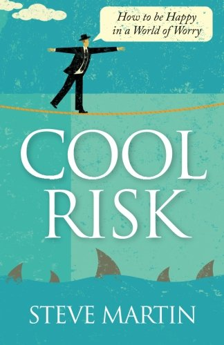Cool Risk: How to be Happy in a World of Worry