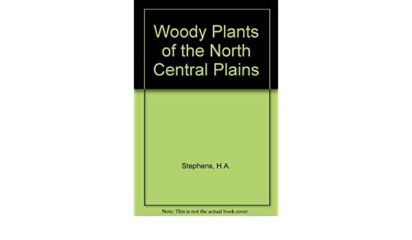 Woody Plants Of The North Central Plains By Stephens Homer A 1973