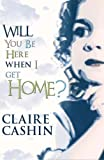 Will You Be Here When I Get Home?, Claire Cashin, 1856355217