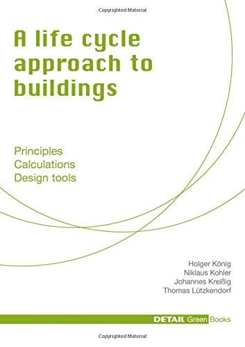 A Life Cycle Approach To Buildings  Principles   Calculations   Design Tools  DETAIL Green Books