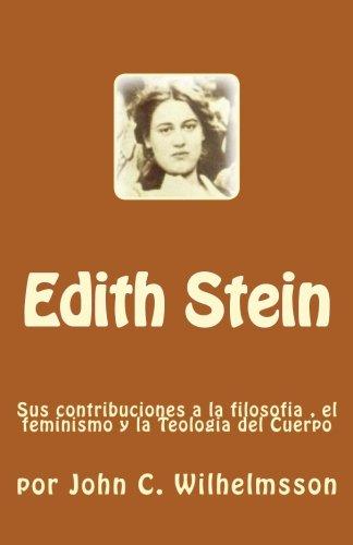 Edith Stein: Sus contribuciones a la filosofia , el feminismo y la Teologia del Cuerpo (Spanish Edition) [John C. Wilhelmsson] (Tapa Blanda)
