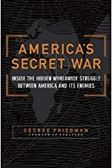 America's Secret War: Inside the Hidden Worldwide Struggle Between the United States and Its Enemies Kindle Edition