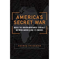 America's Secret War: Inside the Hidden Worldwide Struggle Between the United States and Its Enemies (English Edition)