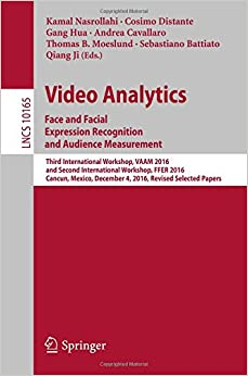 Video Analytics. Face and Facial Expression Recognition and Audience Measurement: Third International Workshop, VAAM 2016, and Second International Papers (Lecture Notes in Computer Science)