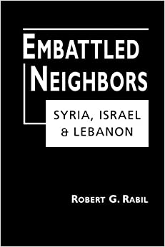 Embattled Neighbors: Syria, Israel, Lebanon
