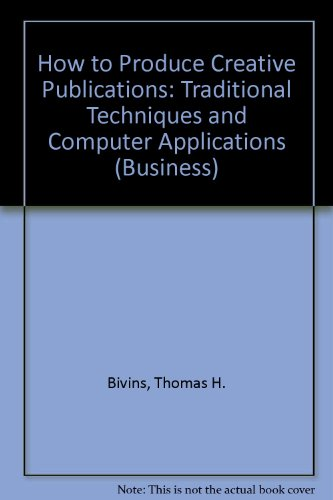 How to Produce Creative Publications: Traditional Techniques & Computer Applications (Business)
