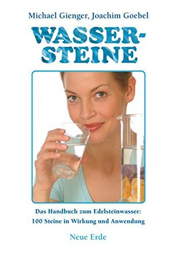 Wassersteine: Das Praxisbuch zum Edelsteinwasser: 100 Steine in Wirkung und Anwendung Broschiert – 4. Februar 2016 Michael Gienger Joachim Goebel Neue Erde 3890602606