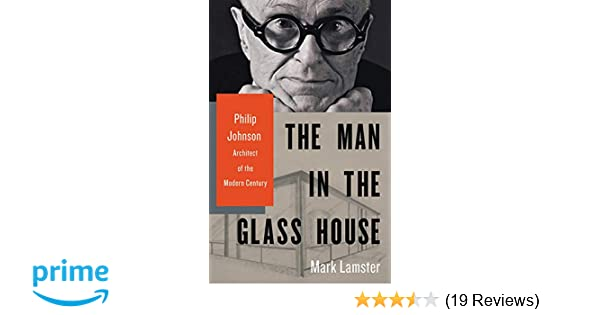 The Man in the Glass House: Philip Johnson, Architect of the