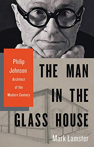 (The Man in the Glass House: Philip Johnson, Architect of the Modern Century)