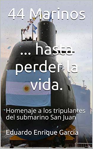 44 Marinos ... hasta perder la vida.: Homenaje a los tripulantes del submarino San Juan (Spanish Edition)