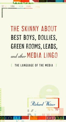 The Skinny About Best Boys, Dollies, Green Rooms, Leads and Other Media Lingo: The Language of the Media by Random House Reference
