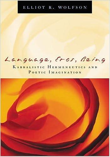 Language, Eros, Being: Kabbalistic Hermeneutics and Poetic Imagination