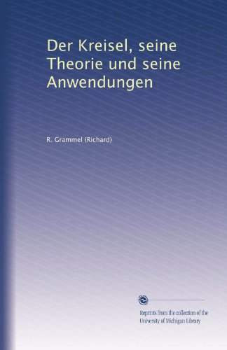 Der Kreisel, seine Theorie und seine Anwendungen (German Edition)