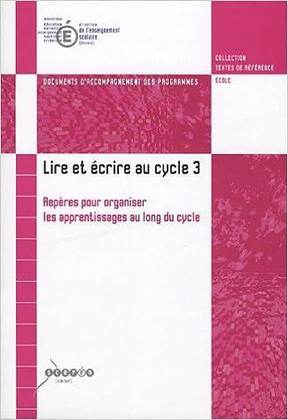 Livres gratuits Lire et écrire au cycle 3 : Repères pour organiser les apprentissages au long du cycle : Document d'accompagnement des programmes pdf epub