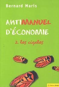 Antimanuel d'économie. Tome 2 : Les cigales par Bernard Maris