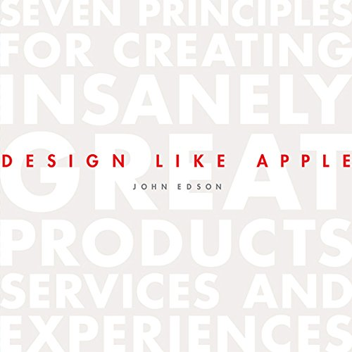 Design Like Apple: Seven Principles for Creating Insanely Great Products, Services, and Experiences by Gildan Media, LLC