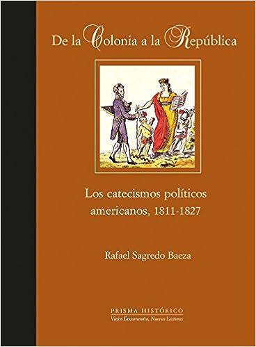 De la Colonia a la República: Los Catecismos Políticos Americanos, 1811-1827: RAFAEL SAGREDO BAEZA: 9788497440813: Amazon.com: Books