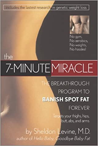 eBook télécharger reddit: The 7- Minute Miracle: The Breakthrough Program to Banish Spot Fat Forever en français PDF ePub iBook B00C026UOG by Sheldon Levine