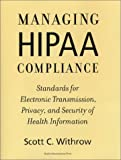 Managing HIPAA Compliance, Scott C. Withrow, 1567931723