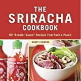 """The Sriracha Cookbook: 50 """"Rooster Sauce"""" Recipes that Pack a Punch [Hardcover]"""