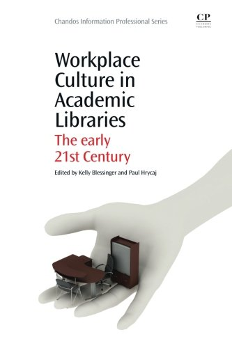 Workplace Culture in Academic Libraries: The Early 21st Century (Chandos Information Professional Series)