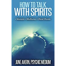 How to Talk With Spirits: Séances • Mediums • Ghost Hunts