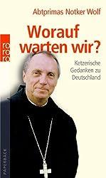 Worauf warten wir?: Ketzerische Gedanken zu Deutschland