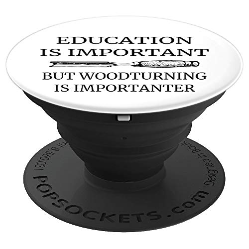 (Education Is Important But Woodturning Is Importanter - PopSockets Grip and Stand for Phones and Tablets)