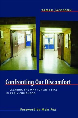 Confronting Our Discomfort: Clearing the Way for Anti-Bias in Early Childhood