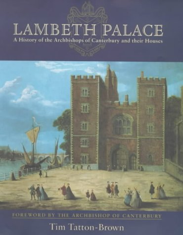 Lambeth Palace: A History of the Archbishops of Canterbury and their Homes