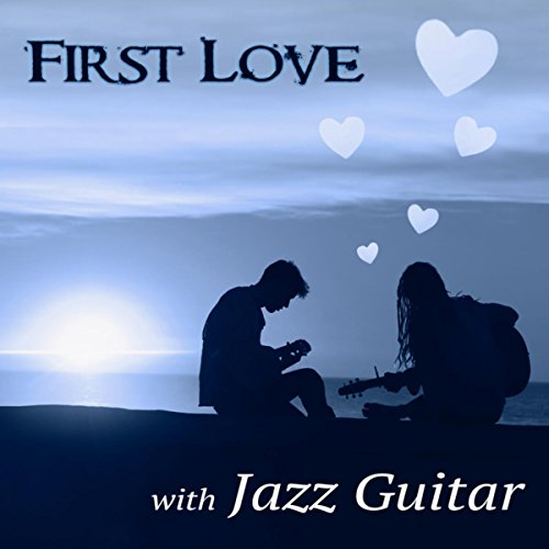 first love with jazz guitar the very best instrumental music easy listening smooth jazz. Black Bedroom Furniture Sets. Home Design Ideas