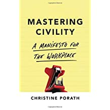 Mastering Civility: A Manifesto for the Workplace