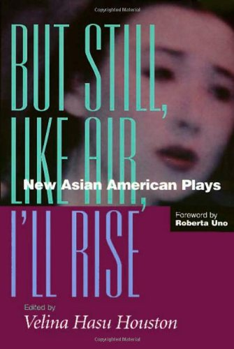 But Still, Like Air, I'll Rise: New Asian American Plays
