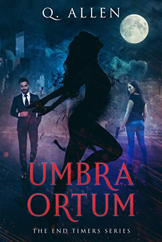 Book: Umbra Ortum (The End Timers Book 2) by Q Allen