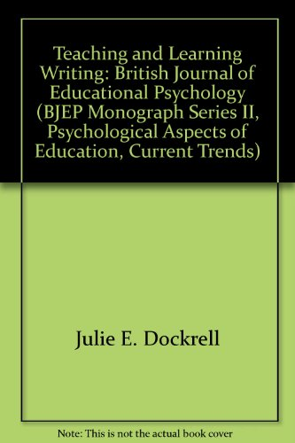 Teaching and Learning Writing: British Journal of Educational Psychology (BJEP Monograph Series II, Psychological Aspects of Education, Current Trends)