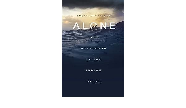 Alone: Lost Overboard in the Indian Ocean (English Edition) eBook: Brett Archibald: Amazon.es: Tienda Kindle