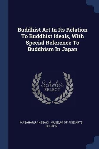 Download Buddhist Art In Its Relation To Buddhist Ideals, With Special Reference To Buddhism In Japan pdf