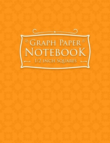Graph Paper Notebook: 1/2 Inch Squares: Blank Graphing Paper with Borders - Graph Paper Sketchbook, Great for Mathematics, Formulas, Sums & Drawing - Orange Cover (Volume 66) (Graphing Paper Sketchbook)