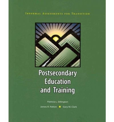 Postsecondary Education and Training (Informal Assessments for Transition) 1st edition by Sitlington, Patricia L., Patton, James R., Clark, Gary M. (2008) Paperback
