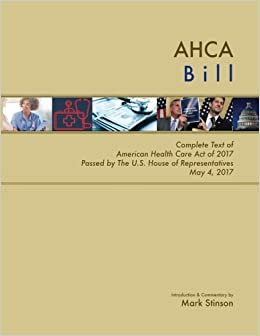 AHCA Bill: Complete Text of American Health Care Act of 2017 Passed by the U.S. House of Representatives May 4, 2017