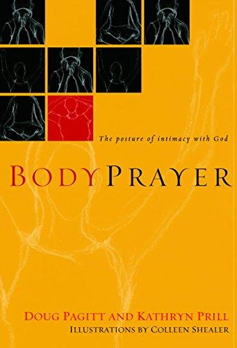 BodyPrayer  The Posture Of Intimacy With God