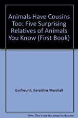 Animals Have Cousins Too: Five Surprising Relatives of Animals You Know (First Book) by Geraldine Marshall Gutfreund (1990-08-03) Library Binding