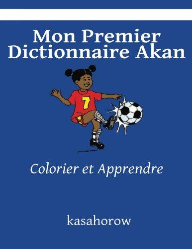 Mon Premier Dictionnaire Akan: Colorier et Apprendre (kasahorow Francais Akan) (French and Akan Edition) [kasahorow] (Tapa Blanda)