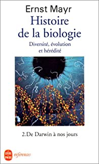 Histoire de la biologie : Diversité, évolution et hérédité, tome 2 : De Darwin à nos jours par Ernst Mayr