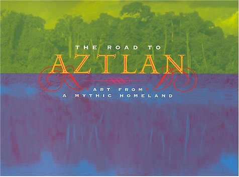 The Road to Aztlan: Art from a Mythic Homeland
