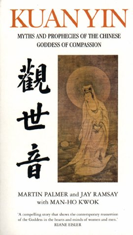 Kuan Yin: Myths and Revelations of the Chinese Goddess of Compassion (Chinese Classics)