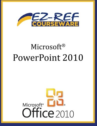 Microsoft PowerPoint 2010: (Instructor Guide)