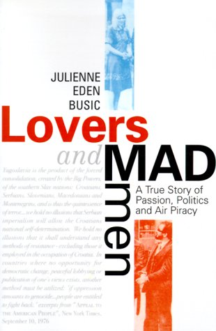 Lovers and Madmen: A True Story of Passion, Politics and Air Piracy