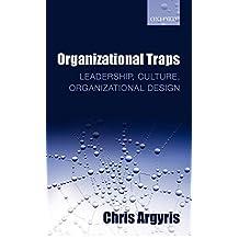 Organizational Traps: Leadership, Culture, Organizational Design