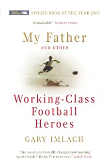 My Father And Other Working Class Football Heroes (English Edition) por [Imlach, Gary]